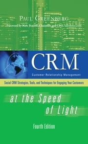 CRM at the Speed of Light, Fourth Edition - Social CRM 2.0 Strategies, Tools, and Techniques for Engaging Your Customers ebook by Paul Greenberg