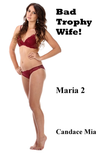 Bad Trophy Wife! Maria 2 ebook by Candace Mia