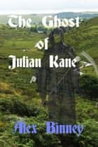 The Ghost of Julian Kane ebook by Alex Binney