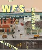 The Wes Anderson Collection ebook by Matt Zoller Seitz, Michael Chabon, Michael Chabon
