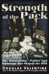 The Strength of the Pack - The Personalities, Politics and Espionage Intrigues that Shaped the DEA ebook by Douglas Valentine