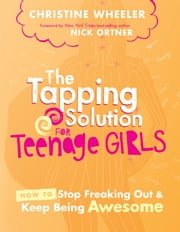The Tapping Solution for Teenage Girls ebook by Christina Wheeler, Nick Ortner
