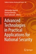 Advanced Technologies in Practical Applications for National Security ebook by Aleksander Nawrat, Damian Bereska, Karol Jędrasiak