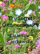The Secret Commonwealth ebook by Catherine Czerkawska