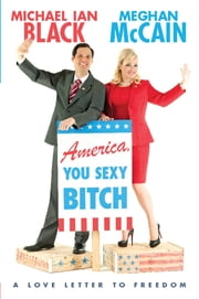 America, You Sexy Bitch - A Love Letter to Freedom ebook by Meghan McCain,Michael Ian Black