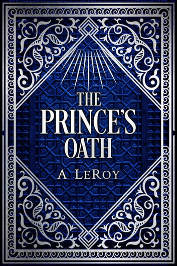 The Prince's Oath - A Tale From Afghanistan ebook by A LeRoy,Mohammad Wali