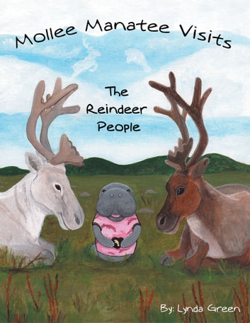 Mollee Manatee Visits the Reindeer People ebook by Lynda Green