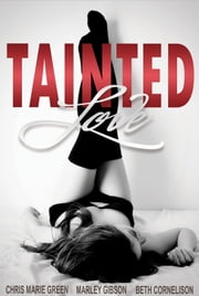 Tainted Love Collection ebook by Marley Gibson, Chris Marie Green, Beth Cornelison