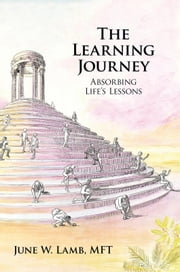 The Learning Journey - Absorbing Life's Lessons ebook by June W. Lamb, MFT