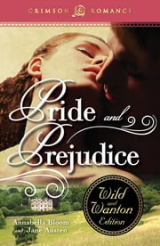 Pride and Prejudice: The Wild and Wanton Edition ebook by Annabella Bloom,Jane Austen
