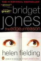 Bridget Jones: The Edge of Reason - A Novel ebook by Helen Fielding