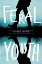 Feral Youth ebook by Shaun David Hutchinson, Suzanne Young, Marieke Nijkamp,...