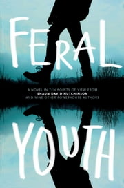 Feral Youth ebook by Shaun David Hutchinson,Suzanne Young,Marieke Nijkamp,Robin Talley,Stephanie Kuehn,E. C. Myers,Tim Floreen,Alaya Dawn Johnson,Justina Ireland,Brandy Colbert