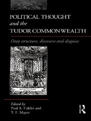 Political Thought and the Tudor Commonwealth - Deep Structure, Discourse and Disguise ebook by Paul Fideler,Thomas Mayer