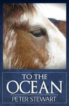 To The Ocean ebook by Peter Stewart