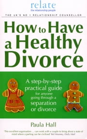How to Have a Healthy Divorce - A Relate Guide ebook by Paula Hall