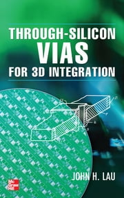 Through-Silicon Vias for 3D Integration ebook by John Lau