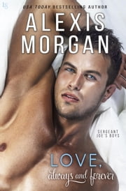 Love, Always and Forever - A Sergeant Joe's Boys Novel ebook by Alexis Morgan