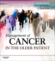 Management of Cancer in the Older Patient E-Book ebook by Arash Naeim,David Reuben,Patricia Ganz