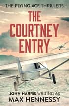 The Courtney Entry ebook by Max Hennessy