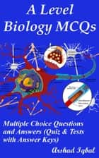 A Level Biology MCQs: Multiple Choice Questions and Answers (Quiz & Tests with Answer Keys) ebook by Arshad Iqbal