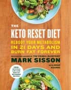 The Keto Reset Diet - Reboot Your Metabolism in 21 Days and Burn Fat Forever ebook by Mark Sisson