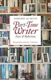 Part-Time Writer - Notes and Reflections ebook by Marjorie Quarton