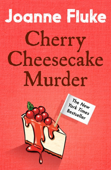 Cherry Cheesecake Murder (Hannah Swensen Mysteries, Book 8) - A deliciously dangerous mystery of celebrity and murder ebook by Joanne Fluke