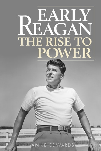 Early Reagan - The Rise to Power ebook by Anne Edwards