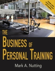 The Business of Personal Training ebook by Mark A. Nutting