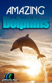 Amazing Dolphins: A Discovery Book ebook by Kobo.Web.Store.Products.Fields.ContributorFieldViewModel