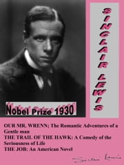 OUR MR. WRENN; THE ROMANTIC ADVENTURES OF A GENTLE MAN / THE TRAIL OF THE HAWK: A COMEDY OF THE SERIOUSNESS OF LIFE / THE JOB: AN AMERICAN NOVEL ebook by Sinclair Lewis
