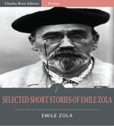 Selected Short Stories of Emile Zola (Illustrated Edition) ebook by Emile Zola