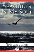 Seagulls in My Soup ebook by