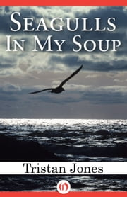 Seagulls in My Soup ebook by Tristan Jones