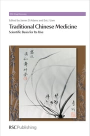 Traditional Chinese Medicine - Scientific Basis for Its Use ebook by James D Adams,Eri Oshima,Eric J Lien,Jeff Wang,Bangyan Stiles,David Rotella,Constance Lay Lay Saw,David Fox,Tong Yao,Ana Martinez,Calvin Chen,Salvatore Guccione,Jiasheng Tu,Robin Ganellin,Chee Loong Saw,Lita Chew,William CS Cho,Vince Wang,Kuo-Hsiung Lee,Jiangang Shen,Anna Tai,Marcia Babcock,Phil Peplow,David E Thurston