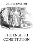 The English Constitution ebook by Walter Bagehot