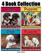 Puppies & Dogs! - 4 Book Collection of Photos of Playful Puppies and Adorable Dogs! ebook by Jen Weston