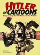 Hitler in Cartoons - Lampooning the Evil Madness of a Dictator ebook by Tony Husband