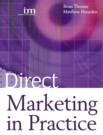 Direct Marketing in Practice ebook by Matthew Housden,Brian Thomas