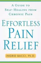 Effortless Pain Relief ebook by Ingrid lorch Bacci