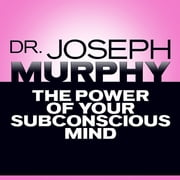 The Power of Your Subconscious Mind audiobook by Mitch Horowitz, Joseph Murphy