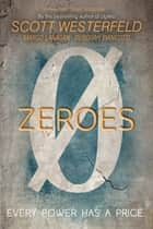 Zeroes ebook by Scott Westerfeld,Margo Lanagan,Deborah Biancotti