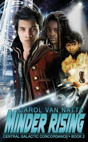 Minder Rising - Central Galactic Concordance Book 2 ebook by Carol Van Natta