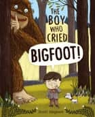 The Boy Who Cried Bigfoot! - with audio recording ebook by Scott Magoon, Scott Magoon