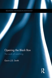 Opening the Black Box - The Work of Watching ebook by Gavin J. D. Smith