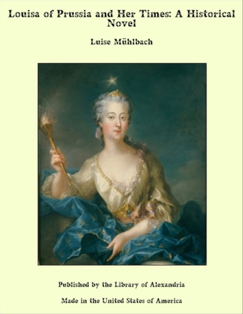 Louisa of Prussia and Her Times ebook by Luise Mühlbach