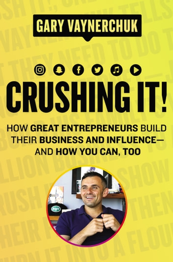 Crushing It! - How Great Entrepreneurs Build Their Business and Influence—and How You Can, Too ebook by Gary Vaynerchuk