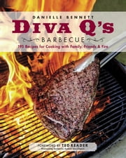 Diva Q's Barbecue - 195 Recipes for Cooking with Family, Friends & Fire ebook by Danielle Bennett