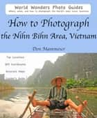 How to Photograph the Nihn Bihn Area, Vietnam ebook by Don Mammoser